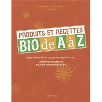 PRODUITS ET RECETTES BIO de A à Z - Livre que j'ai co-écrit en 2009