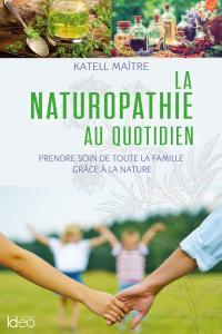 La naturopathie au quotidien - prendre soin de toute la famille grâce à la nature-février 2019